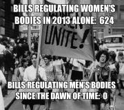bills regulate womens's bodies, not men's